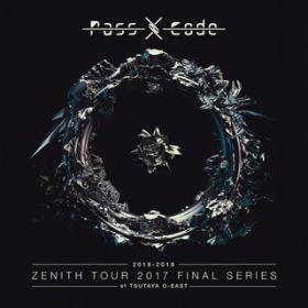AXIS (PassCode ZENITH TOUR 2017 FINAL SERIES at TSUTAYA O-EAST) / PassCode