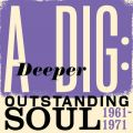 A Deeper Dig: Outstanding Soul 1961-1971