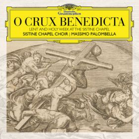 O Crux Benedicta. Lent and Holy Week at the Sistine Chapel / Sistine Chapel Choir/Massimo Palombella