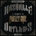 Nashville Outlaws - A Tribute To M tley Crue (Extended Edition)