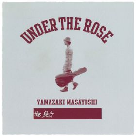 アルバム - UNDER THE ROSE 〜B-sides & Rarities 2005-2015〜 / 山崎まさよし