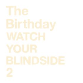 WATCH YOUR BLINDSIDE 2 / The Birthday