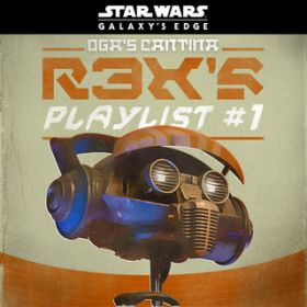 アルバム - Star Wars: Galaxy's Edge Oga's Cantina: R3X's Playlist #1 / ヴァリアス・アーティスト