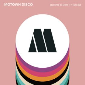 MOTOWN DISCO SELECTED BY MURO × T-GROOVE / ヴァリアス・アーティスト