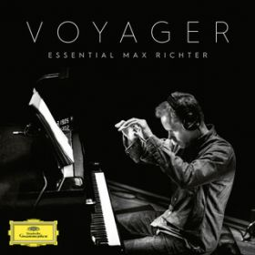 Voyager - Essential Max Richter / マックス・リヒター
