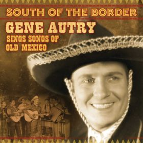 アルバム - South Of The Border: Gene Autry Sings The Songs Of Old Mexico / Gene Autry