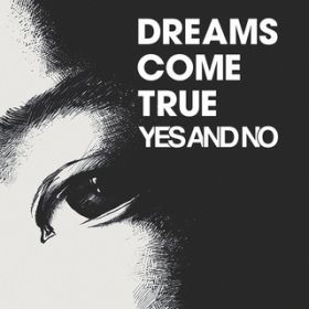 YES AND NO / DREAMS COME TRUE