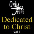 Only 4 Jesus Dedicated To Christ (Vol. 1)