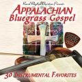 Appalachian Bluegrass Gospel Power Picks Traditional Bluegrass: 30 Instrumental Favorites