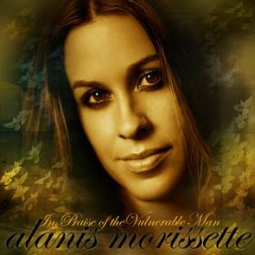 アルバム - In Praise Of The Vulnerable Man / Alanis Morissette