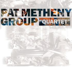 アルバム - Quartet / Pat Metheny Group