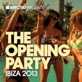 アルバム - Defected Presents The Opening Party Ibiza 2013 / Various Artists