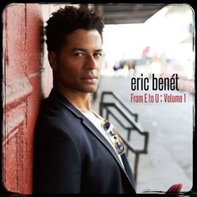 アルバム - From E to U : Volume1 / Eric Benet