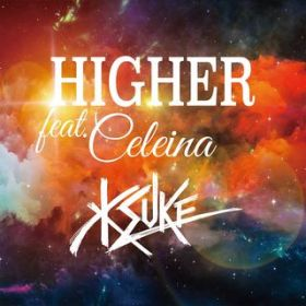 HIGHER feat. CELEINA / KSUKE