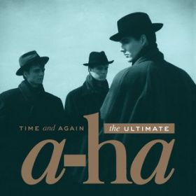 アルバム - Time And Again: The Ultimate a-ha / a-ha