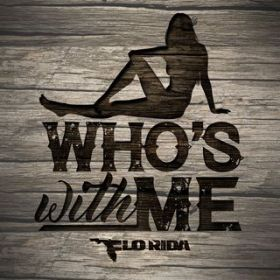 Who's With Me / Flo Rida