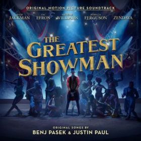 The Greatest Show / Hugh Jackman, Keala Settle, Zac Efron, Zendaya & The Greatest Showman Ensemble