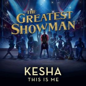 This Is Me (From The Greatest Showman) / Kesha