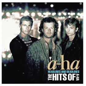 Headlines And Deadlines - The Hits of a-ha / a-ha