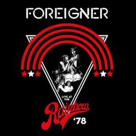 Feels like the First Time (Live at the Rainbow Theatre, London, 4/27/1978) / Foreigner