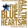 THE BLUE HEARTS 30th ANNIVERSARY ALL TIME MEMORIALS  SUPER SELECTED SONGS  WARNER MUSIC盤