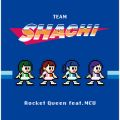 TEAM SHACHIの曲/シングル - Rocket Queen feat. MCU
