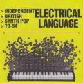 Electrical Language (Independent British Synth Pop 78-84)