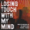 Losing Touch With My Mind: Psychedelia In Britain 1986-1990