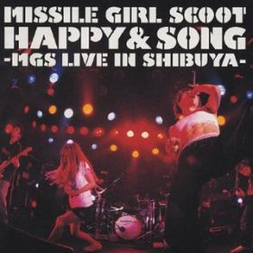 GAZE INTO SPACE (HAPPY & SONG -MGS LIVE IN SHIBUYA-) / Missile Girl Scoot