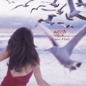 アルバム - weep 〜maki ohguro The Best Ballads Collection〜 / Maki Ohguro
