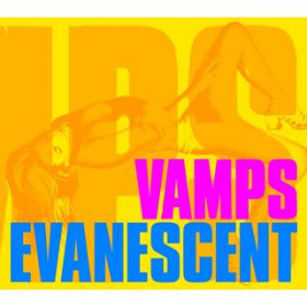 EVANESCENT / VAMPS