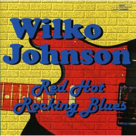 アルバム - RED HOT ROCKING BLUES / WILKO JOHNSON
